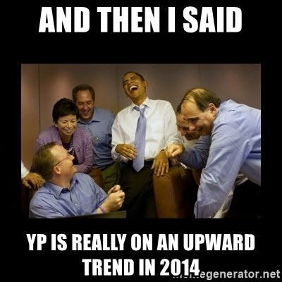 obama laughing  - And then I said YP is really on an upward trend in 2014