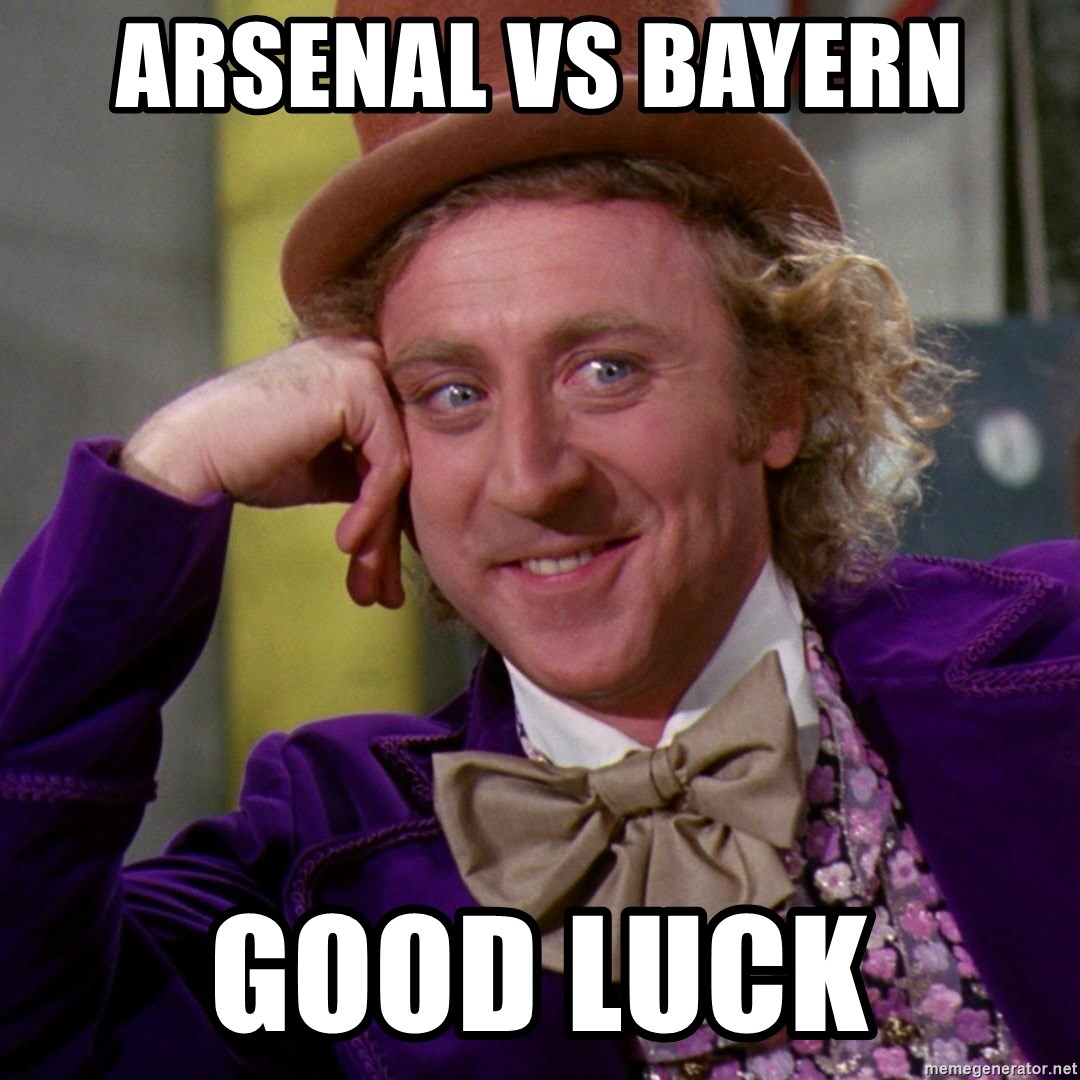 Willy Wonka - Arsenal vs Bayern  Good luck
