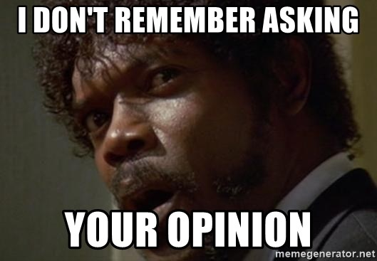 Angry Samuel L Jackson - i don't remember asking your opinion