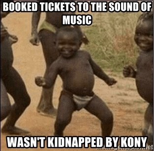 Third World Success - booked tickets to the sound of music wasn't kidnapped by kony