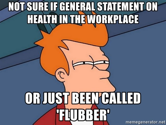 Futurama Fry - Not sure if general statement on health in the workplace or just been called 'flubber'