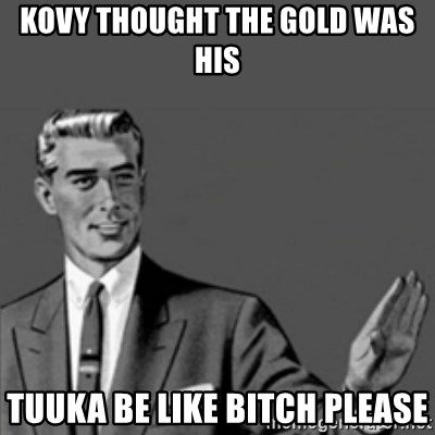 Correction Guy - kOVy thought the gold was his tuuka be like Bitch please