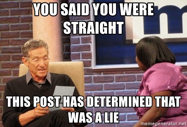 Maury Lie Detector - You said you were straight  This post has determined that was a lie