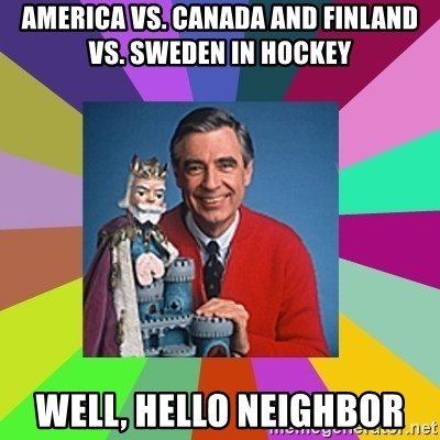 mr rogers  - America vs. Canada and Finland vs. Sweden in Hockey Well, Hello Neighbor