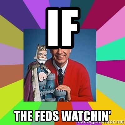 mr rogers  - IF THE FEDS WATCHIN'