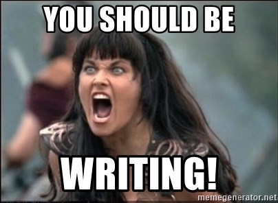 xena mad - You should be Writing!