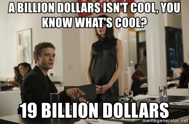sean parker - a Billion dollars isn't cool, You know what's cool? 19 billion dollars