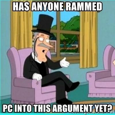 buzz killington - HAS ANYONE RAmmed PC INTO THIS ARGUMENT YET?