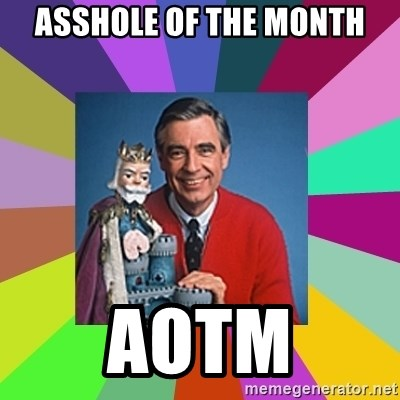 mr rogers  - asshole of the month AOTM
