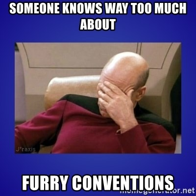 Picard facepalm  - Someone knows way too much about Furry Conventions