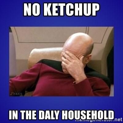 Picard facepalm  - No Ketchup In the Daly household