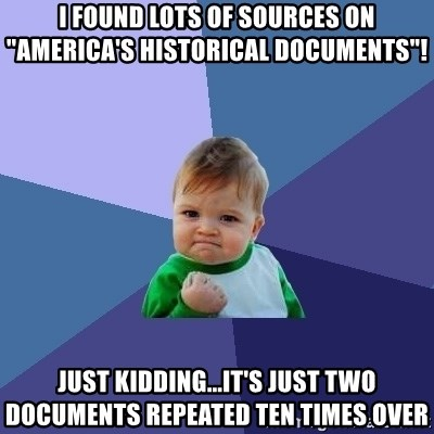 "Success Kid - I Found Lots of sources on ""America's Historical Documents""! Just kidding...It's just two documents repeated ten times over"