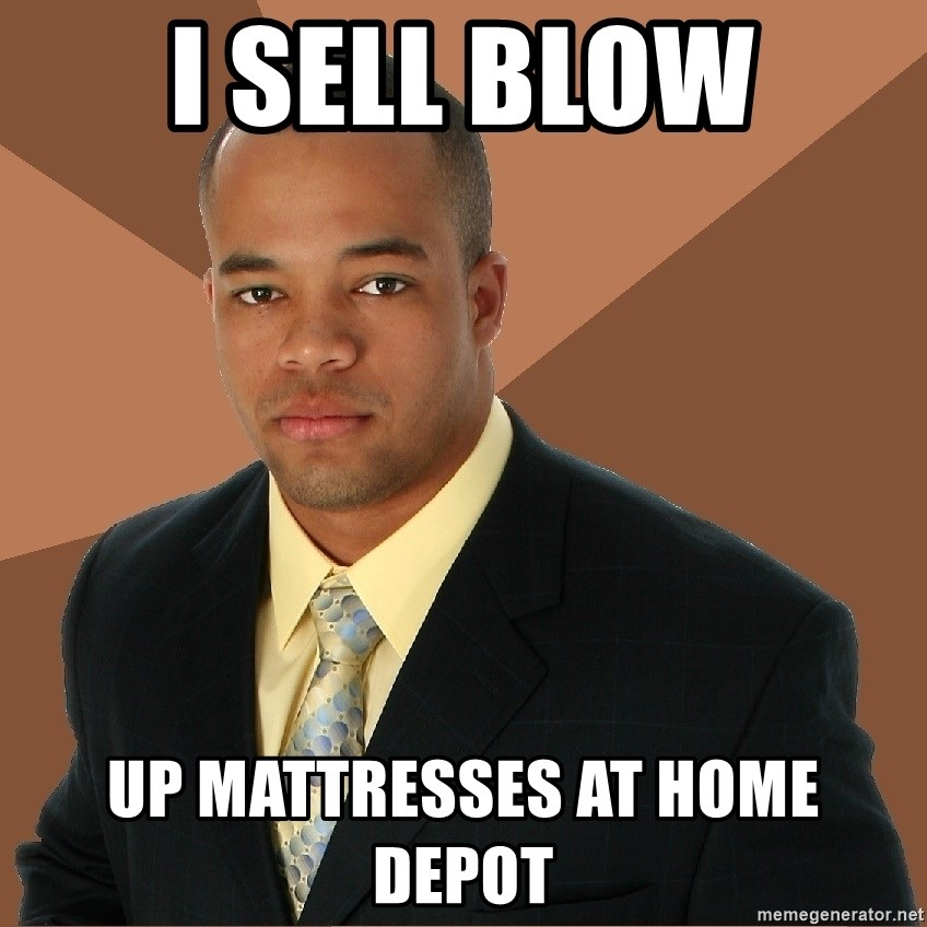 I sell blow up mattresses at home depot   Successful Black Man