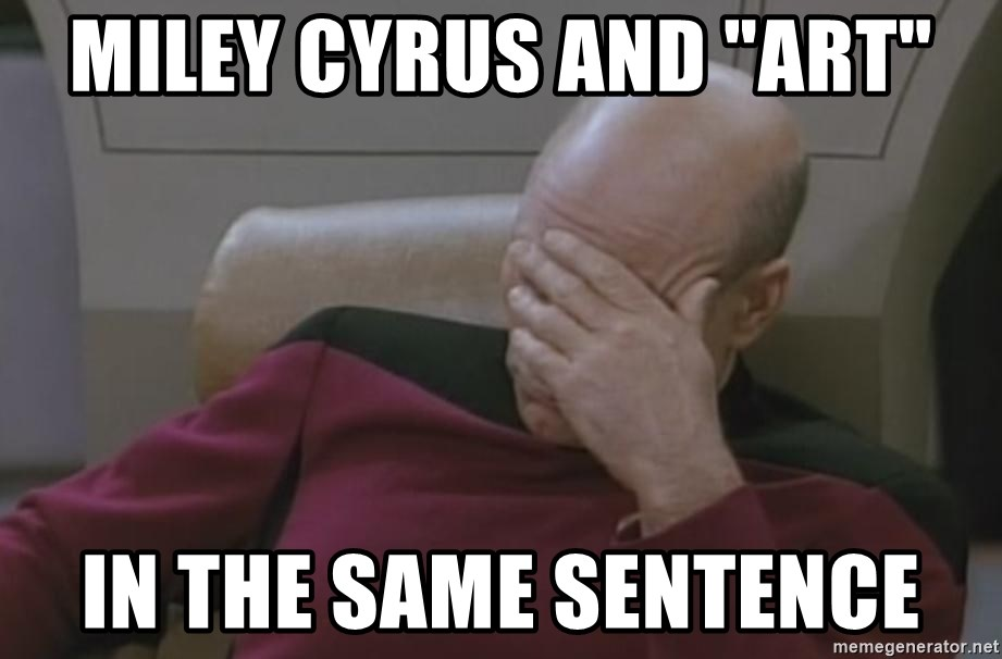 "Picard - miley cyrus and ""art"" in the same sentence"