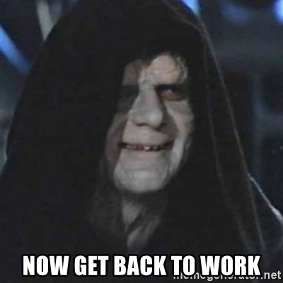 emperor palpatine good good -  NOW GET BACK TO WORK