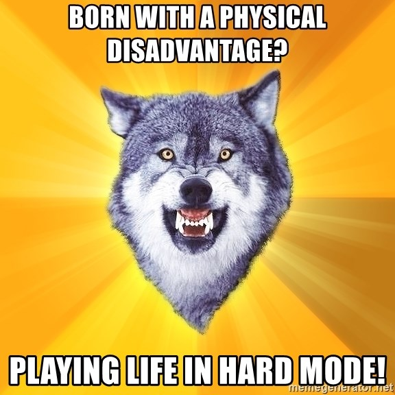 Courage Wolf - Born with a physical disadvantage? Playing life in hard mode!