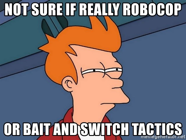 Futurama Fry - Not sure if really robocop Or bait and switch tactics