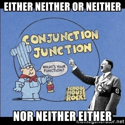Grammar Nazi - Either neither or neither Nor neither either