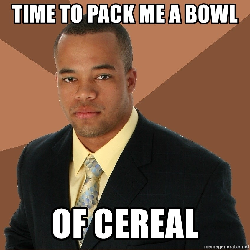 Successful Black Man - Time to pack me a bowl  of cereal