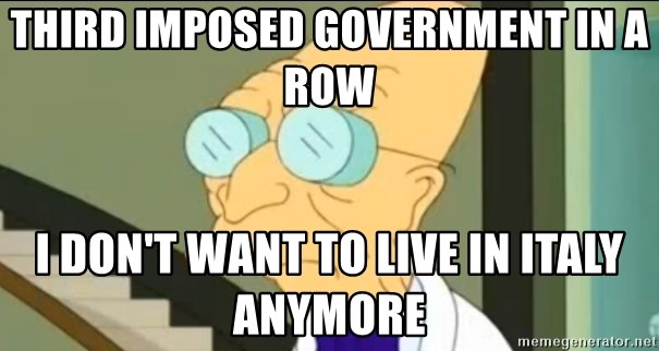 I Don't Want to Live in this Planet Anymore - Third imposed government in a row I DON'T WANT TO LIVE IN ITALY ANYMORE