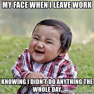 evil toddler kid2 - my face when i leave work knowing i didn't do anything the whole day