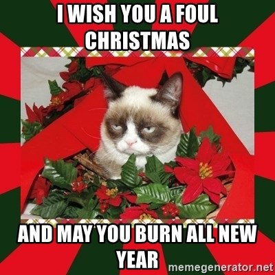 GRUMPY CAT ON CHRISTMAS - I wish you a foul christmas and may you burn all new year