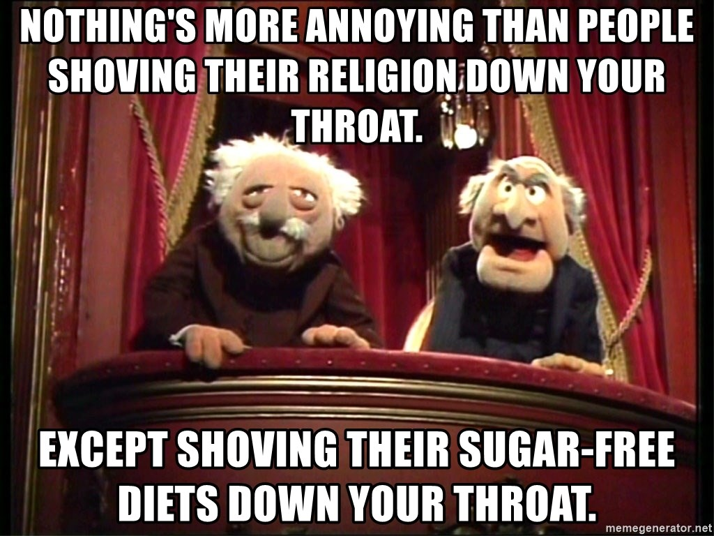 Muppets Old Men - Nothing's more annoying than people shoving their religion down your throat. Except shoving their sugar-free diets down your throat.