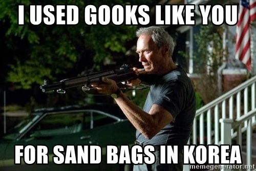 Clint Eastwood Get Off My Lawn - I used gooks like you for sand bags in korea