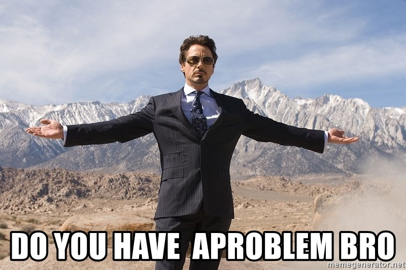 Robert Downey Jr Thanks all - do you have  aproblem bro