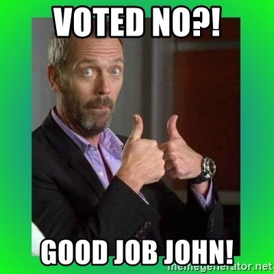 Thumbs up House - Voted no?! GOOD JOB JOHN!