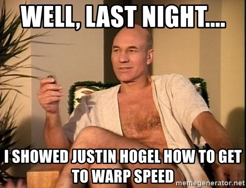 Sexual Picard - well, last night.... i showed justin hogel how to get to warp speed