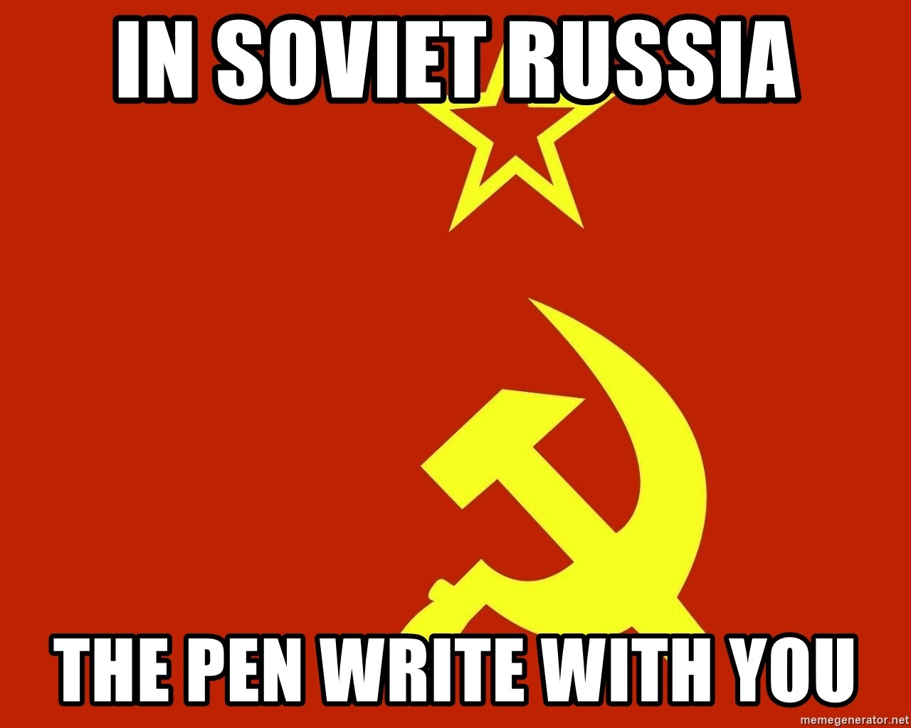 In Soviet Russia - In soviet russia the pen write with you