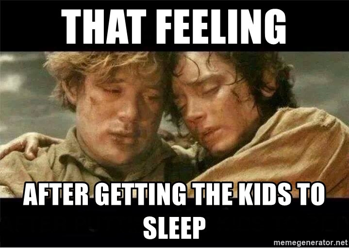 Frodo and Samwise - That feeling after getting the kids to sleep