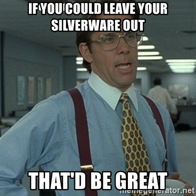 Office Space Boss - If you could leave your silverware out that'd be great
