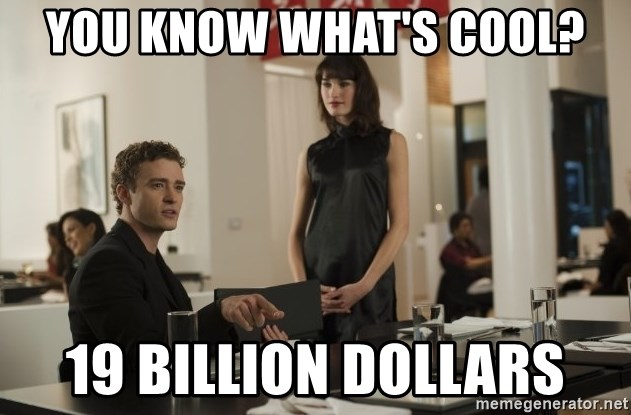 sean parker - You know what's cool? 19 Billion dollars