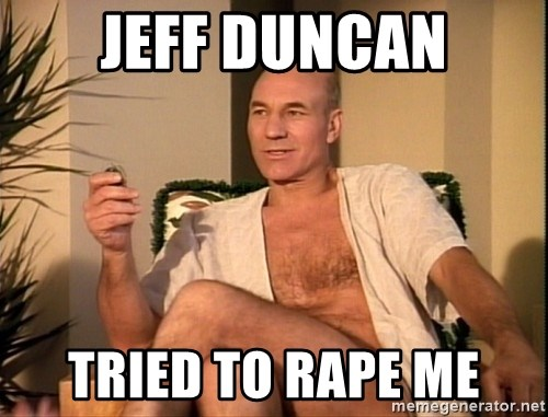 Sexual Picard - jeff duncan tried to rape me