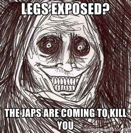 Shadowlurker - legs exposed? the japs are coming to kill you