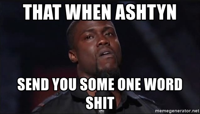 Kevin Hart Face - That when Ashtyn  Send you some one word shit
