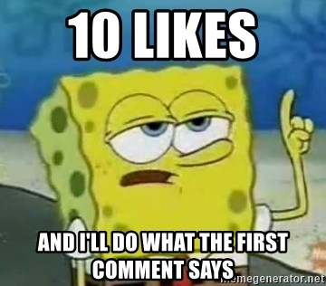 Tough Spongebob - 10 likes  And I'll do what the first comment says