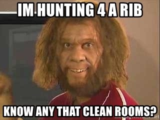Geico Caveman - im hunting 4 a Rib know any that clean rooms?