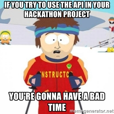 Bad time ski instructor 1 - If you try to use the API in your Hackathon Project You're gonna have a bad time