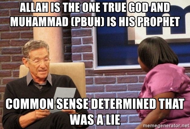 Maury Lie Detector - ALLAH IS THE ONE TRUE GOD AND MUHAMMAD (PBUH) IS HIS PROPHET COMMON SENSE DETERMINED THAT WAS A LIE