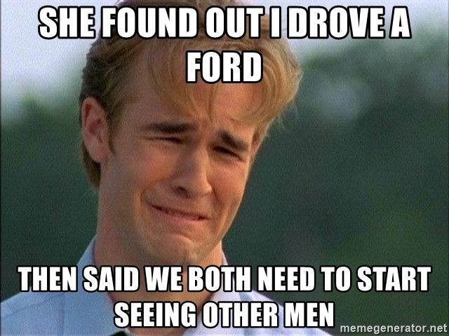 Crying Man - She found out I drove a ford Then said we both need to start seeing other men