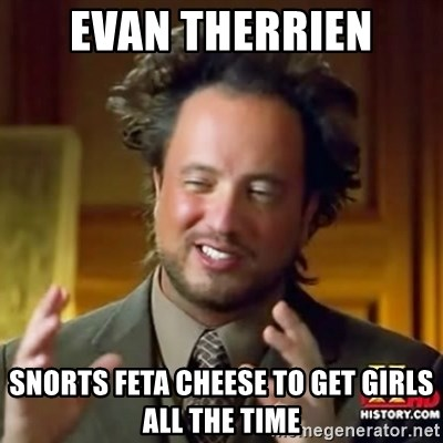 ancient alien guy - Evan Therrien Snorts feta cheese to get girls ALL THE TIME