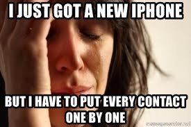 Crying lady - I just got a new IPHONE But i have to put every contact one by one