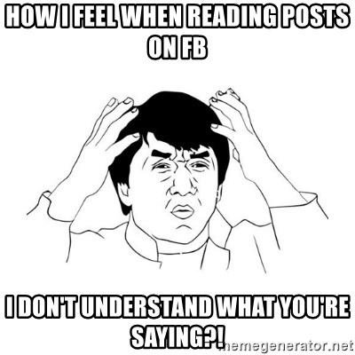 jackie chan meme paint - How I feel when reading posts on FB I don't understand what you're saying?!