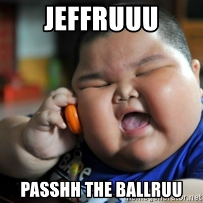fat chinese kid - JEFFRUUU PASSHH THE BALLRUU