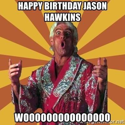 Ric Flair - Happy Birthday Jason Hawkins WOOOOOOOOOOOOOOO