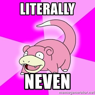 Slowpoke - Literally neven