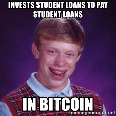 Bad Luck Brian - Invests student loans to pay student loans in bitcoin